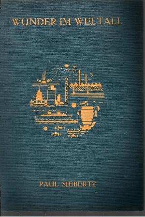 Wunder im Weltall Ein Buch aus Natur und Werk. Ein Buch vom Werden und Sein. Ein Buch über Kultur und Technik - dritte und vierte Folge
