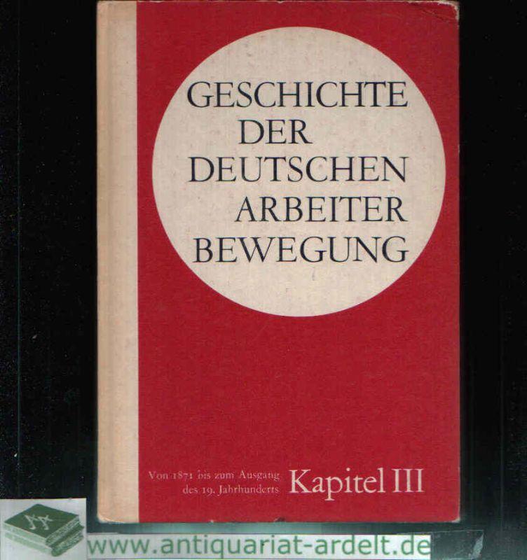 Geschichte der Deutschen Arbeiterbewegung in 15 Kapiteln Kapitel III: Periode von 1871 zum Ausgang des 19. Jahrhunderts