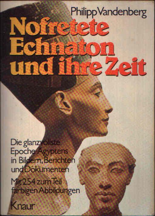Nofretete Echnaton und ihre Zeit Die glanzvolle Epoche Ägyptens in Bildern, Berichten und Dokumenten. Mit 254 zum Teil farbigen Abbildungen.