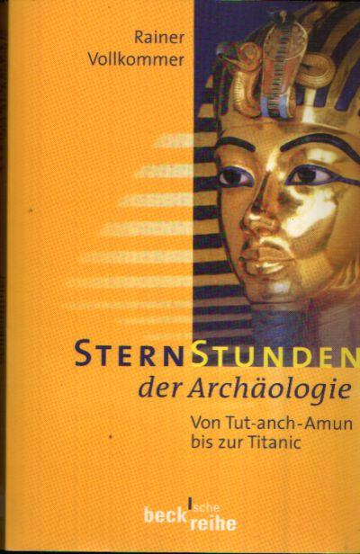 Sternstunden der Archäologie Von Tut-anch-Amun bis zur Titanic
