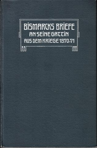 Bismarcks Briefe an seine Gattin aus dem Kriege 1870 /71 Mit einem Titelbild und einem Brief-Facsimile