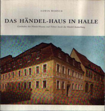 Das Händel-Haus in Halle Geschichte des Händel-Hauses und Führer durch die Händel-Ausstellung
