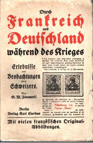 Durch Frankreich und Deutschland während des Krieges 1914/15 Beobachtungen und Erlebnisse eines Schweizers