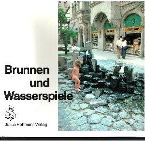 Brunnen und Wasserspiele Über 190 moderne Beispiele von privaten und öffentliche Anlagen