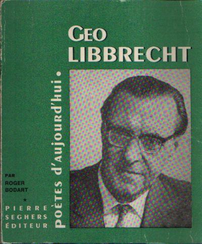 Géo Libbrecht Présentation par Roger Bodart Choix de textes, Bibliographie, portraits