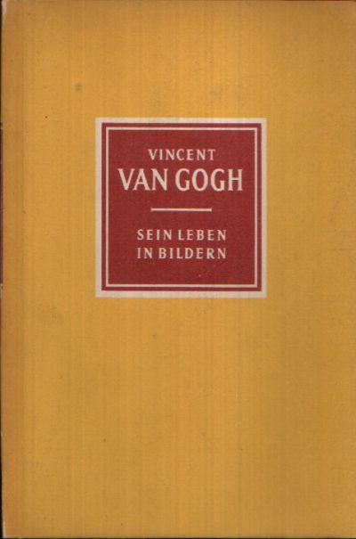 Vincent van Gogh- sein Leben in Bildern (1853- 1890) Mit 44 Abbildungen