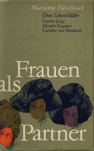 Frauen als Partner Drei Lebensbilder - Coretta King - Haruko Kagawa - Caroline von Humboldt
