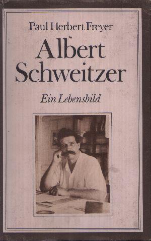 Albert Schweitzer - Ein Lebensbild