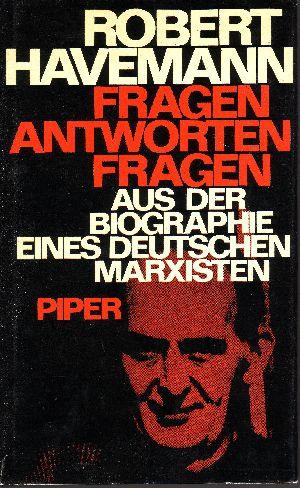 Fragen, Antworten, Fragen Aus der Biographie eines deutschen Marxisten