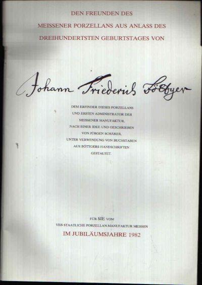 Johann Friedrich Böttger Den Freunden des Meissner Porzellans aus Anlass des dreihundertsten Geburtstages von Johann Friedrich Böttger