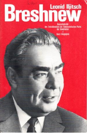 Leonid Iljitsch Breshnew - Generalsekretär des Zentralkomitees der Kommunlstischen Partei der Sowjetunion - Kurze Biographie