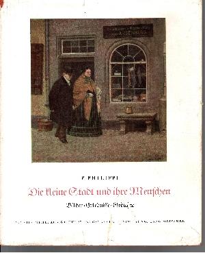Die kleine Stadt und ihre Menschen Bilder - Erlebnisse - Gedichte (43 zum Teil mehrfarbige Kunstdrucktafeln)