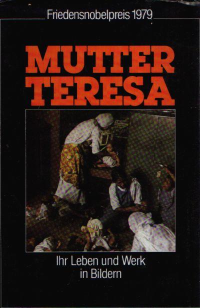 Mutter Teresa Ihr Leben und Werk in Bildern
