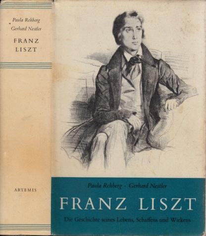 Franz Liszt. Die Geschichte seines Lebens, Schaffens und Wirkens Mit einem Beitrag von Gerhard Nestler