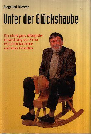 Unter der Glückshaube Die nicht ganz alltägliche Entwicklung der Firma Polster Richter und ihres Gründers