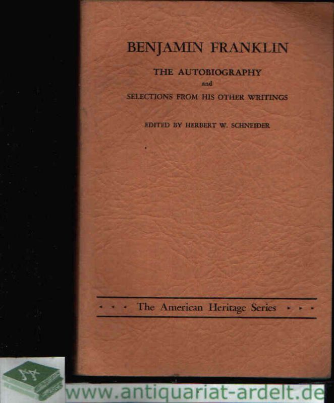 Benjamin Franklin the Autobiography and Selections from his other Writings