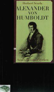 Alexander von Humboldt Sein Leben und Wirken