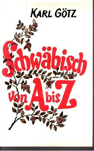 Schwäbisch von A bis Z Eine heitere Sprach- und Menschenkunde für Schwaben und Nichtschwaben