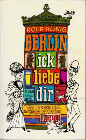 Berlin ick liebe dir - Berlin und die Berliner im Spiegel der Anekdote Berlin und die Berliner im Spiegel der Anekdote