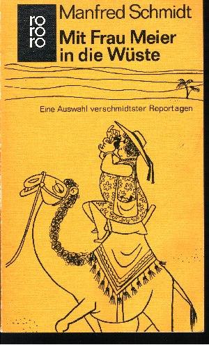 Mit Frau Meier in die Wüste Eine Auswahl verschmidtster Reportagen