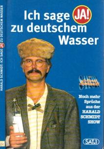Ich sage ja zu deutschem Wasser - Neue Sprüche aus der HARALD SCHMIDT SHOW Zusammengestellt von Bernd Möhlmann