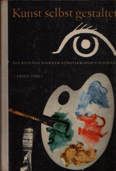 Kunst selbst gestalten Das Buch vom Eigenen Künstlerischen Schaffen