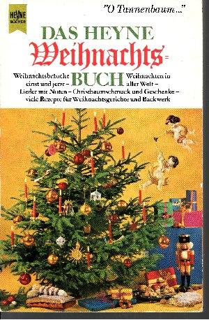 Das Heyne-Weihnachtsbuch - Weihnachtsbräuche einst und jetzt - Lieder mit Noten Christbaumschmuck zum Selberbasteln Heyne-Bücher :; Nr. 4316