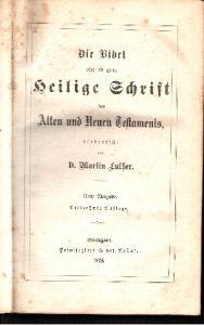 Die Bibel oder die ganze heilige Schrift des Alten und Neuen Testaments verdeutscht von Dr. Martin Luthers