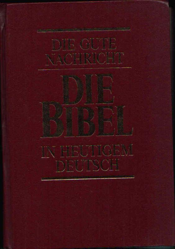 Die Bibel Die Gute Nachricht des Alten und Neuen Testaments in heutigem Deutsch