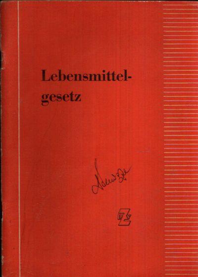 Das Lebensmittelgesetz mit seinen wichtigsten Verordnungen und einigen neuen Anordnungen der Deutschen Demokratischen Republik mit kurzen Erläuterungen nach dem Stande vom 1. September 1956