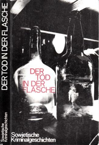 Der Tod in der Flasche - Sowjetische Kriminalgeschichten