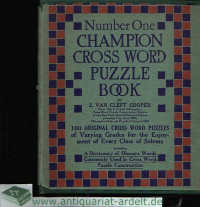 The Champion cross Word Puzzle Book 100 original cross Word Puzzles of varving Grades for the Enjoyment of every Class of Solvers