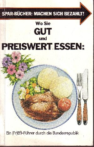 Wo Sie gut und preiswert essen Ein (Fr)Eß-Führer durch die Bundesrepublik