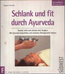 Schlank und fit durch Ayurveda Gesund, aktiv und schlank ohne Hungern. Mit Ayurveda körperliches und seelisches Gleichgewicht stärken.