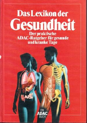 Das Lexikon der Gesundheit Der praktische ADAC-Ratgeber für gesunde und kranke Tage
