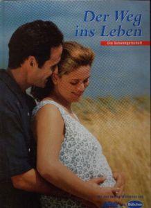 Der Weg ins Leben Die Schwangerschaft