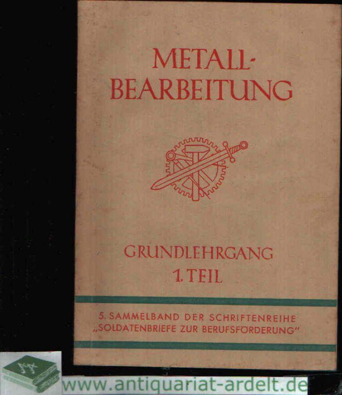 Metallbearbeitung Grundlehrgang 1. Teil 5. Sammelband der Schriftenreihe `Soldatenbriefe Berufsförderung `