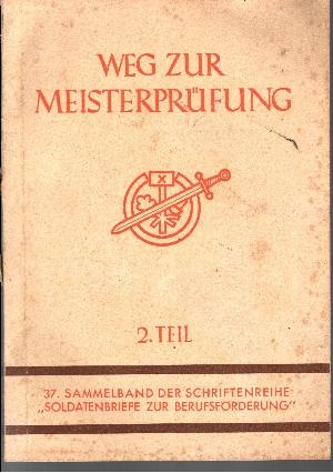 Weg zur Meisterprüfung (37. Sammelband der Schriftenreihe `Soldatenbriefe zur Berufsförderung` 2. Teil