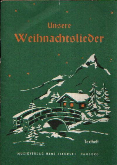 Unsere Weihnachtslieder Eine Sammlung der schönsten Lieder für Advent, Vorweihnacht, Weihnachten und Jahreswende