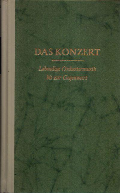 Das Konzert Lebendige Orchestermusik bis zur Gegenwart Mit 443 Notenbeispielen, einer kurzgefaßten Musiklehre, einem Register musikalischer Fachausdrücke und Texten zu Kompositionen der Liturgie