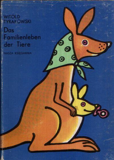 Das Familienleben der Tiere Übersetzt aus dem Polnischen von Tadeusz Kachlak Illustrationen von Jerzy Flisak