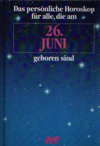 Das persönliche Horoskop für alle, die am 26. Juni geboren sind