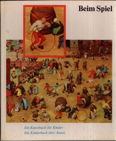 Beim Spiel Ein Kunstbuch für Kinder Ein Kinderbuch über Kunst