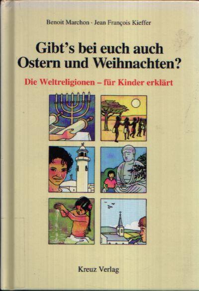 Gibt´s bei euch auch Ostern und Weihnachten? Die Weltreligionen- für Kinder erklärt Illustrationen von Jean- Francois Kieffer