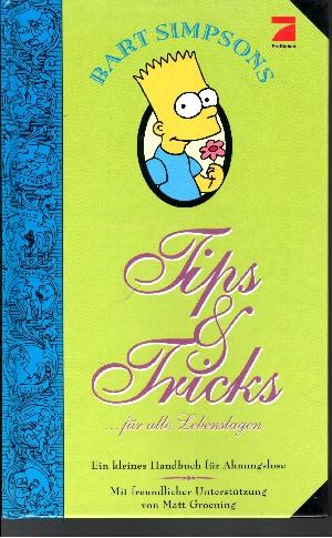 Bart Simpsons Tips & Tricks ... für alle Lebenslagen Ein kleines Handbuch für Ahnungslose