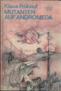 Mutanten auf Andromeda Wissenschaftlich-phantastischer Roman