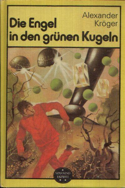 Die Engel in den grünen Kugeln Wissenschaftlich- phantastischer Roman Illustrationen von Karl Fischer