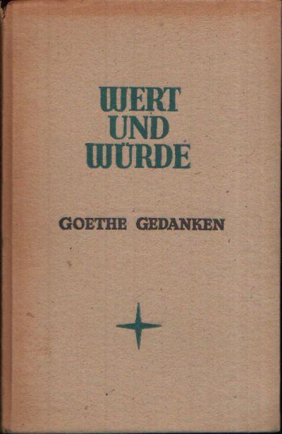 Wert und Würde Goethe Gedanken Aus den Prosawerken, Briefen, Gesprächen