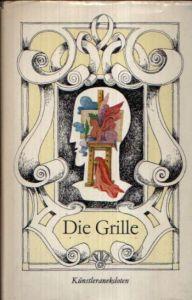 Die Grille Anekdoten von bildenden Künstlern aus dem 19. Jahrhundert bis zur Gegenwart Illustrationen von Jutta Hellgrewe