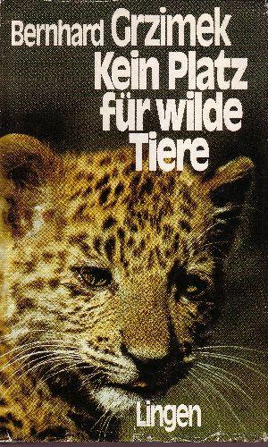 Kein Platz für wilde Tiere Liebe zu Tieren und Menschen im Kongo - Zwei Jahrzehnte Reisen nach Zaire